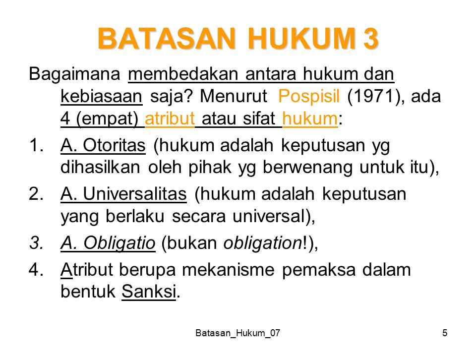 Batasan_Hukum_075 BATASAN HUKUM 3 Bagaimana membedakan antara hukum dan kebiasaan saja? Menurut Pospisil (1971), ada 4 (empat) atribut atau sifat huku