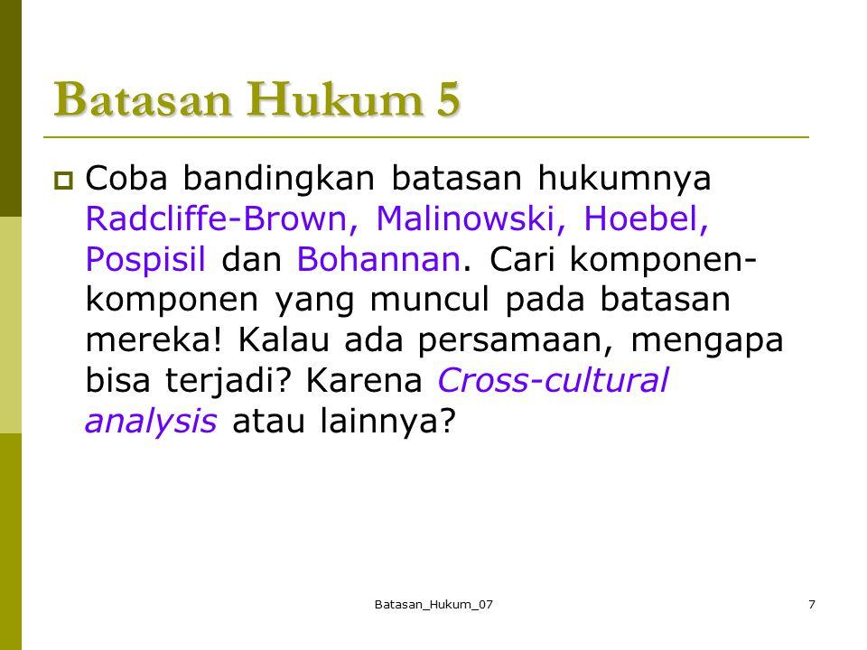 Batasan_Hukum_077 Batasan Hukum 5  Coba bandingkan batasan hukumnya Radcliffe-Brown, Malinowski, Hoebel, Pospisil dan Bohannan. Cari komponen- kompon