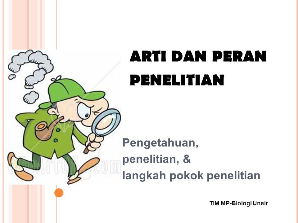 Pengetahuan, penelitian, & langkah pokok penelitian ARTI DAN PERAN PENELITIAN TIM MP-Biologi Unair