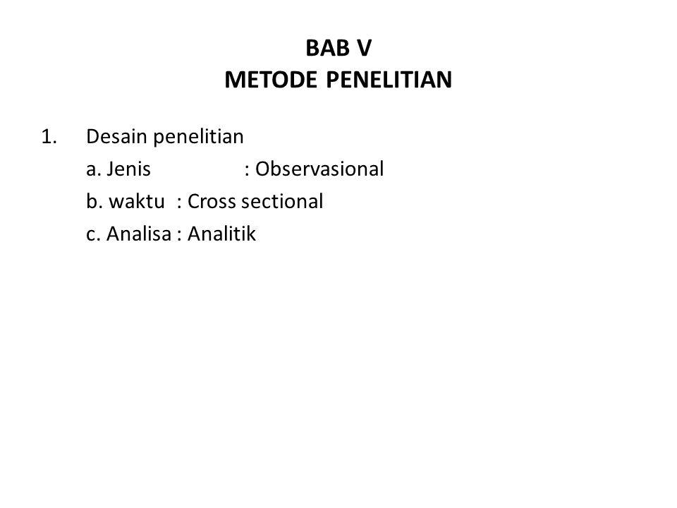 BAB V METODE PENELITIAN 1.Desain penelitian a. Jenis: Observasional b. waktu: Cross sectional c. Analisa: Analitik
