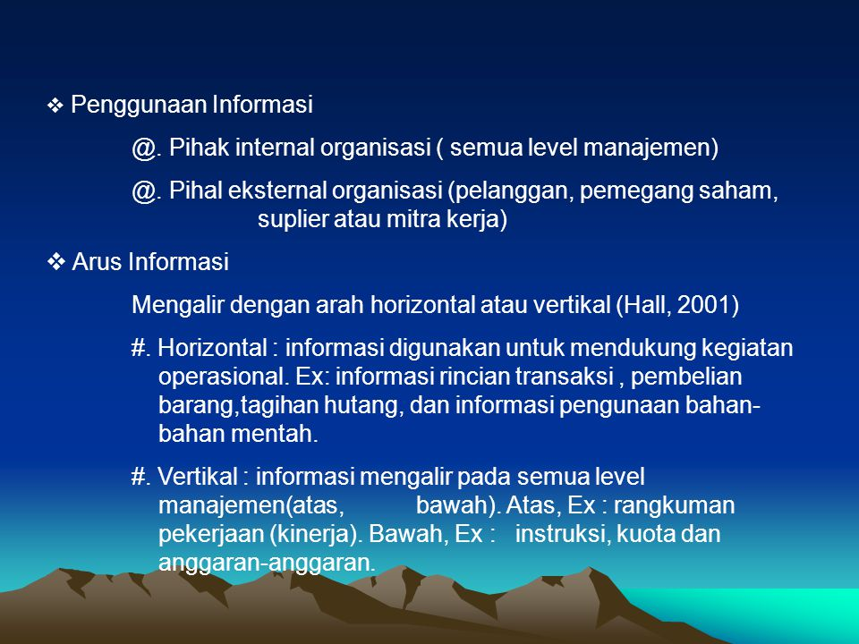  Penggunaan Informasi @. Pihak internal organisasi ( semua level manajemen) @. Pihal eksternal organisasi (pelanggan, pemegang saham, suplier atau mi