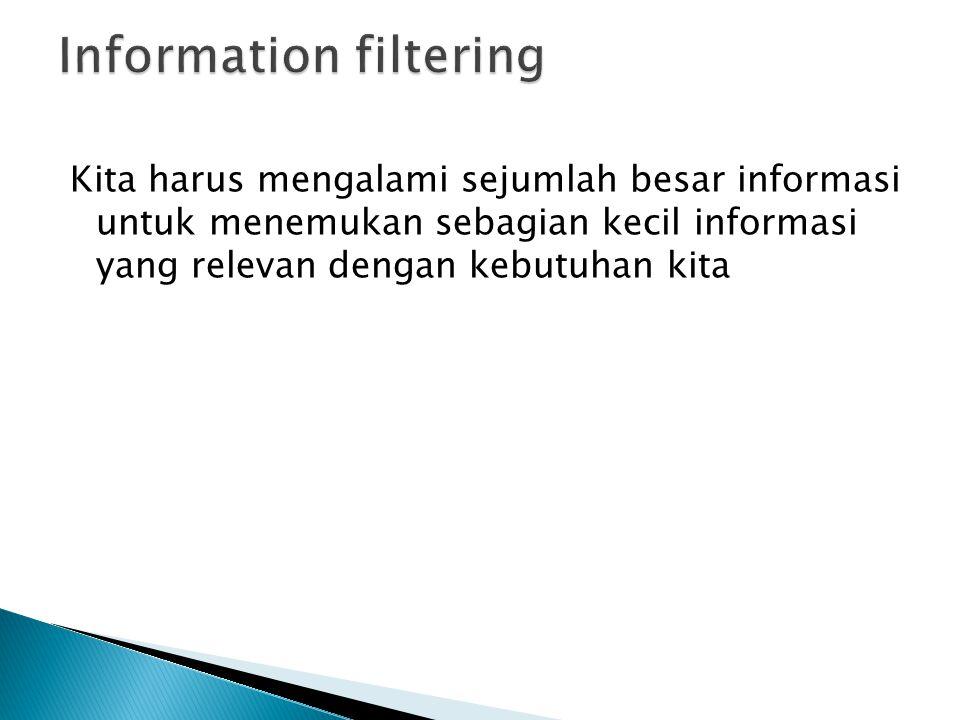 Kita harus mengalami sejumlah besar informasi untuk menemukan sebagian kecil informasi yang relevan dengan kebutuhan kita