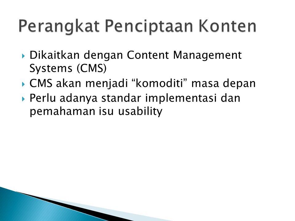 " Dikaitkan dengan Content Management Systems (CMS)  CMS akan menjadi ""komoditi"" masa depan  Perlu adanya standar implementasi dan pemahaman isu usa"