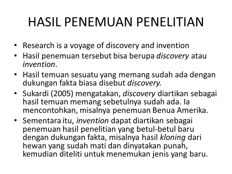 HASIL PENEMUAN PENELITIAN Research is a voyage of discovery and invention Hasil penemuan tersebut bisa berupa discovery atau invention. Hasil temuan s