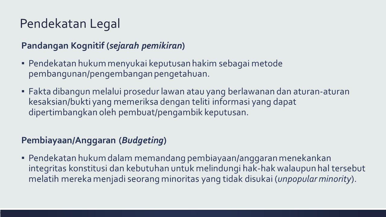 Pendekatan Legal Pandangan Kognitif (sejarah pemikiran) ▪ Pendekatan hukum menyukai keputusan hakim sebagai metode pembangunan/pengembangan pengetahuan.