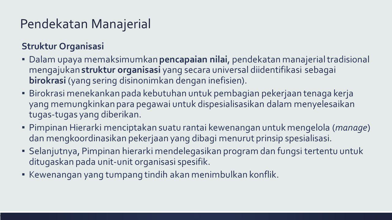Pendekatan Manajerial Struktur Organisasi ▪ Dalam upaya memaksimumkan pencapaian nilai, pendekatan manajerial tradisional mengajukan struktur organisa