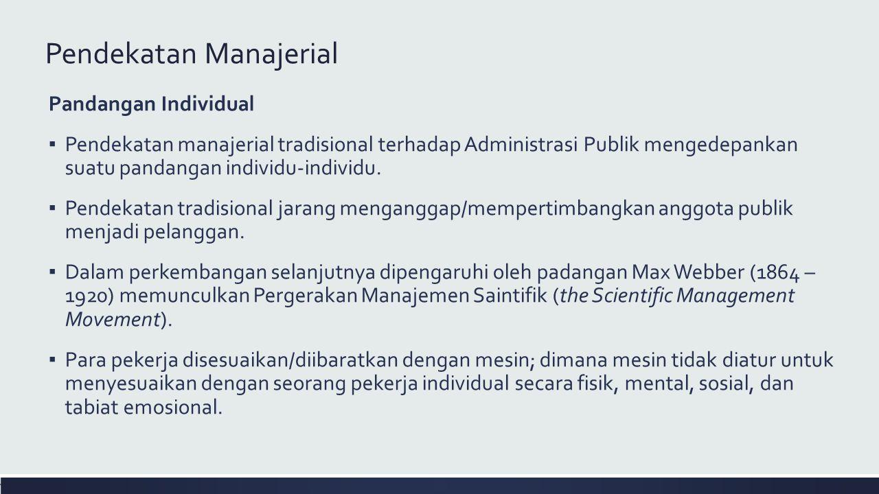 Pendekatan Manajerial Pandangan Individual ▪ Pendekatan manajerial tradisional terhadap Administrasi Publik mengedepankan suatu pandangan individu-individu.