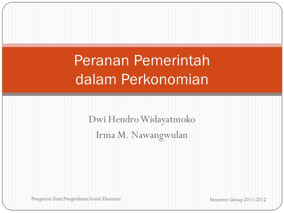 Dwi Hendro Widayatmoko Irma M. Nawangwulan Semester Genap 2011-2012 Pengantar Ilmu Pengetahuan Sosial-Ekonomi Peranan Pemerintah dalam Perkonomian