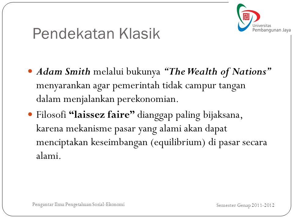 """Pendekatan Klasik Semester Genap 2011-2012 Pengantar Ilmu Pengetahuan Sosial-Ekonomi Adam Smith melalui bukunya """"The Wealth of Nations"""" menyarankan ag"""