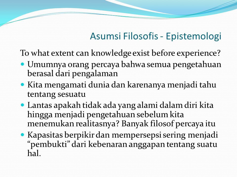 Asumsi Filosofis - Epistemologi To what extent can knowledge be certain.