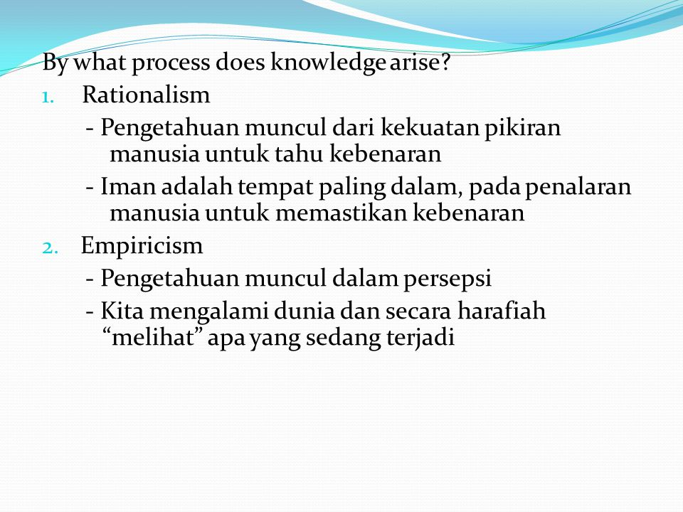By what process does knowledge arise.1.