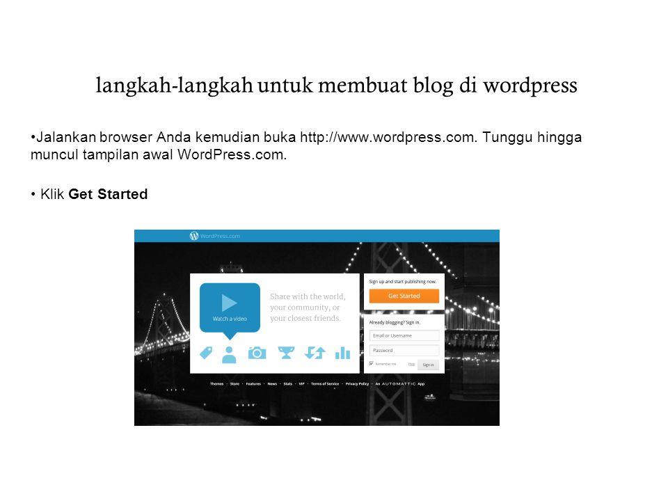 langkah-langkah untuk membuat blog di wordpress Jalankan browser Anda kemudian buka http://www.wordpress.com.