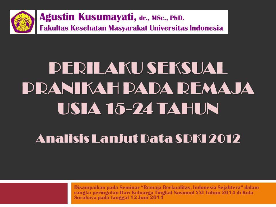 """PERILAKU SEKSUAL PRANIKAH PADA REMAJA USIA 15-24 TAHUN Analisis Lanjut Data SDKI 2012 Disampaikan pada Seminar """"Remaja Berkualitas, Indonesia Sejahter"""