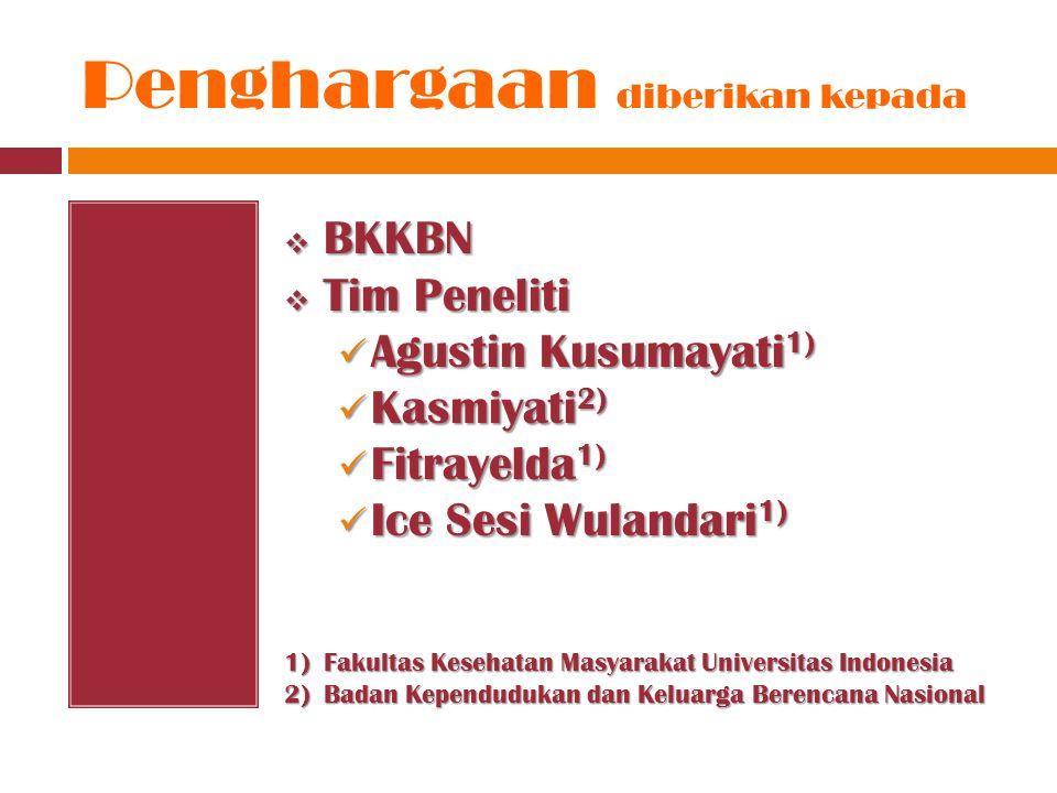 Penghargaan diberikan kepada  BKKBN  Tim Peneliti Agustin Kusumayati 1) Agustin Kusumayati 1) Kasmiyati 2) Kasmiyati 2) Fitrayelda 1) Fitrayelda 1) Ice Sesi Wulandari 1) Ice Sesi Wulandari 1) 1)Fakultas Kesehatan Masyarakat Universitas Indonesia 2)Badan Kependudukan dan Keluarga Berencana Nasional