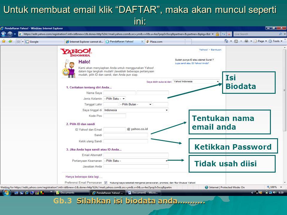 Untuk membuat email klik DAFTAR , maka akan muncul seperti ini: Isi Biodata Tentukan nama email anda Ketikkan Password Tidak usah diisi Silahkan isi biodata anda………..