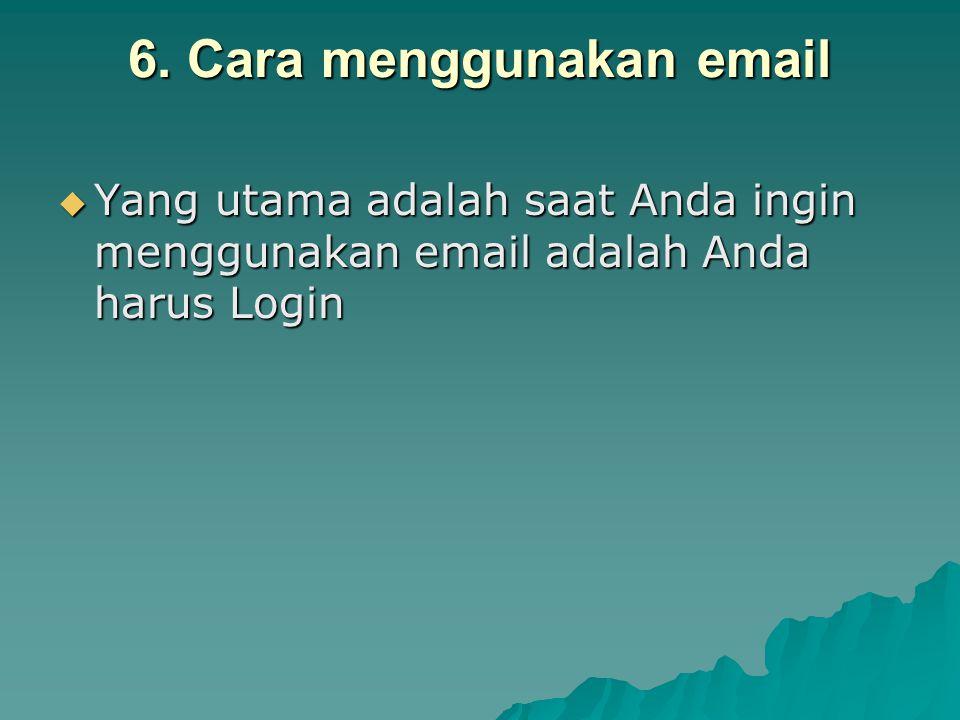 6. Cara menggunakan email  Yang utama adalah saat Anda ingin menggunakan email adalah Anda harus Login