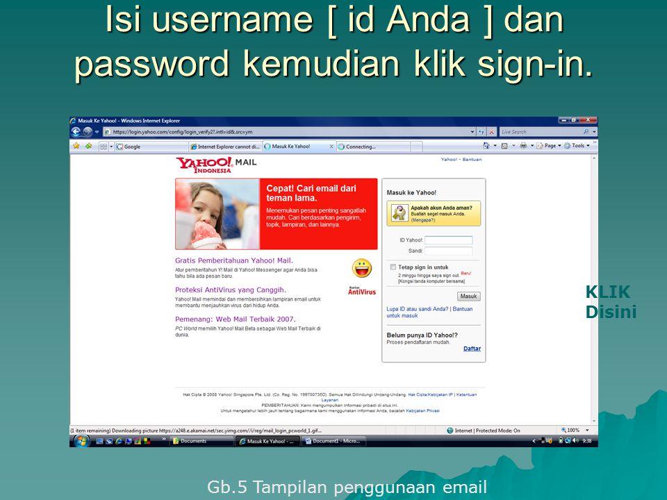 Isi username [ id Anda ] dan password kemudian klik sign-in. KLIK Disini Gb.5 Tampilan penggunaan email