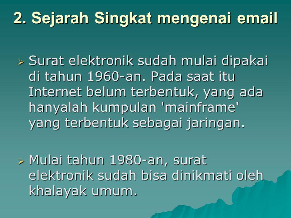 2.Sejarah Singkat mengenai email  Surat elektronik sudah mulai dipakai di tahun 1960-an.