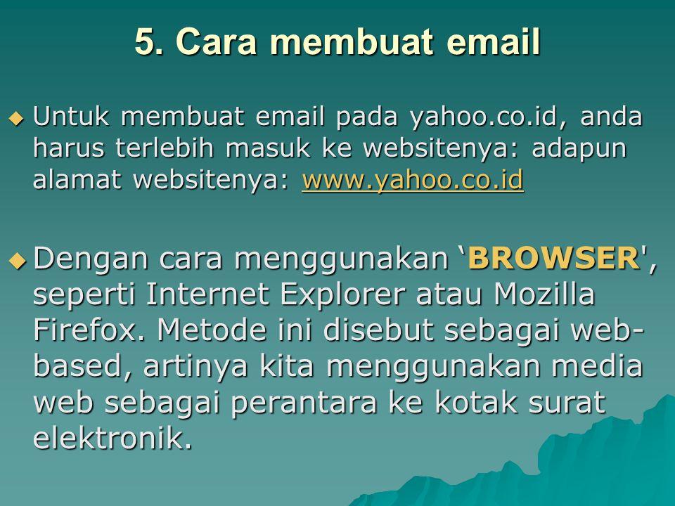 5. Cara membuat email  Untuk membuat email pada yahoo.co.id, anda harus terlebih masuk ke websitenya: adapun alamat websitenya: www.yahoo.co.id www.y