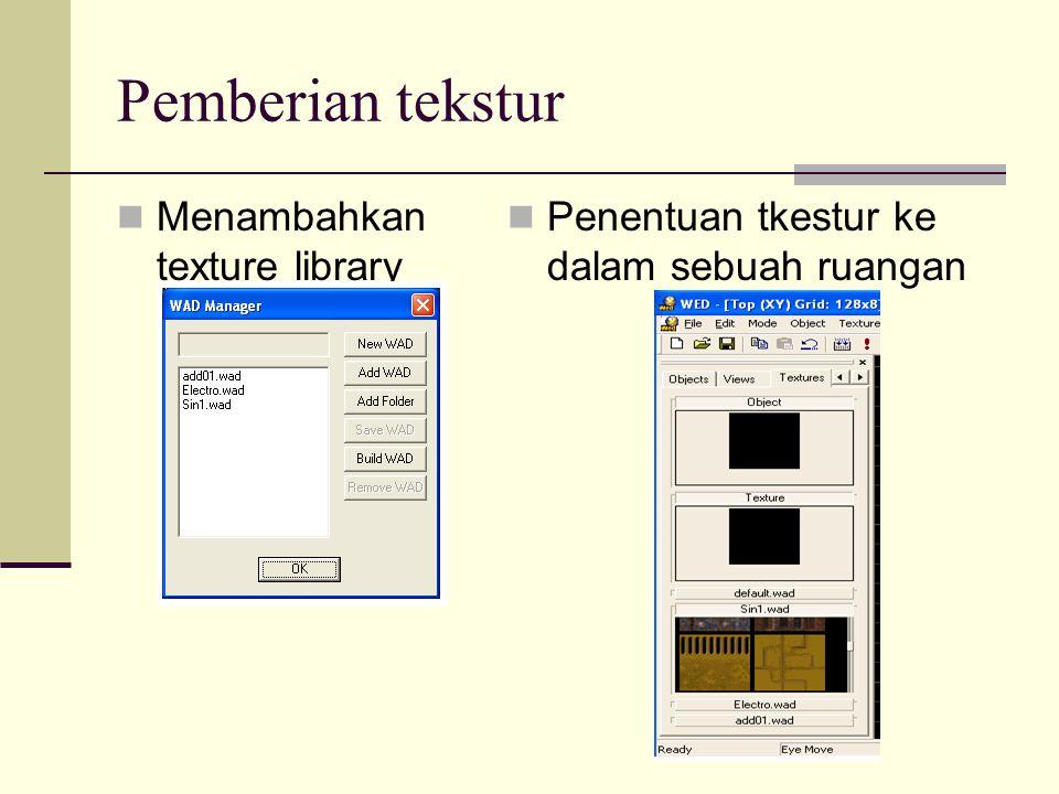 Pemberian tekstur Menambahkan texture library Penentuan tkestur ke dalam sebuah ruangan