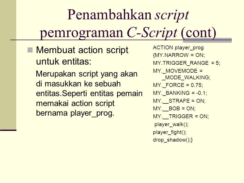 Penambahkan script pemrograman C-Script (cont) Membuat action script untuk entitas: Merupakan script yang akan di masukkan ke sebuah entitas.Seperti entitas pemain memakai action script bernama player_prog.
