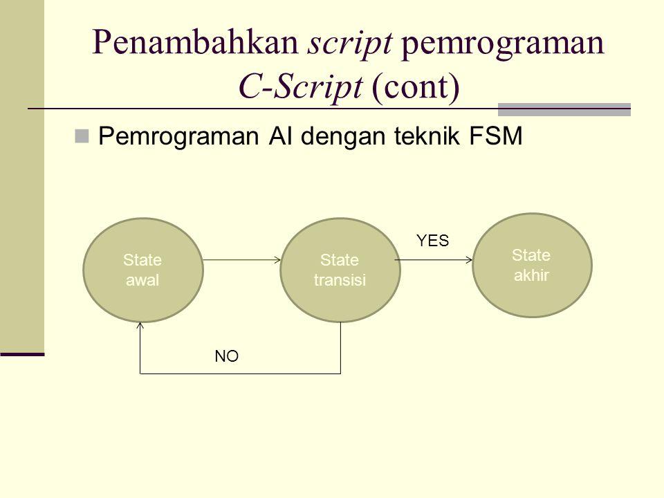 Penambahkan script pemrograman C-Script (cont) Pemrograman AI dengan teknik FSM State awal State transisi State akhir YES NO