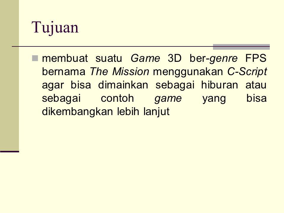 Tujuan membuat suatu Game 3D ber-genre FPS bernama The Mission menggunakan C-Script agar bisa dimainkan sebagai hiburan atau sebagai contoh game yang