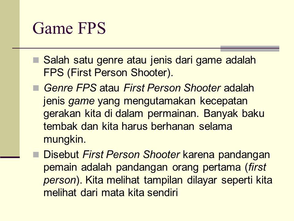 Game FPS Salah satu genre atau jenis dari game adalah FPS (First Person Shooter). Genre FPS atau First Person Shooter adalah jenis game yang mengutama