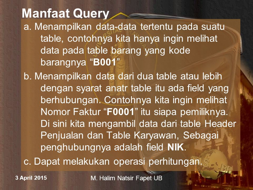 3 April 2015 M. Halim Natsir Fapet UB Manfaat Query a. Menampilkan data-data tertentu pada suatu table, contohnya kita hanya ingin melihat data pada t