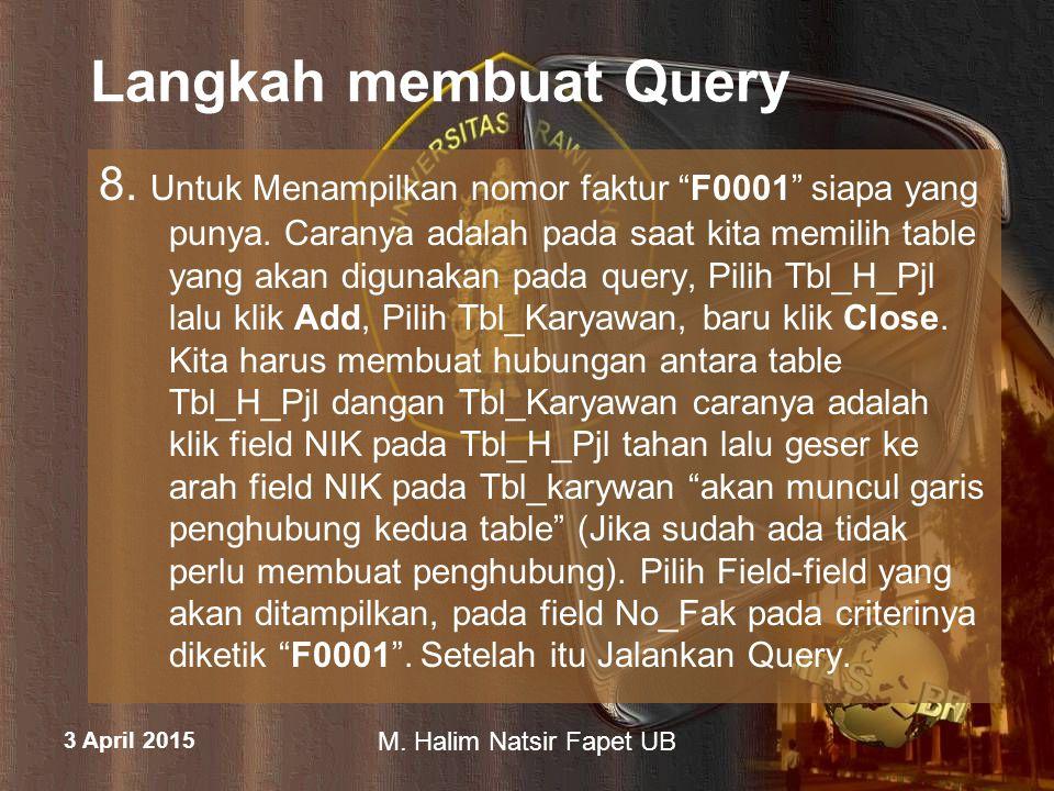 """3 April 2015 M. Halim Natsir Fapet UB Langkah membuat Query 8. Untuk Menampilkan nomor faktur """"F0001"""" siapa yang punya. Caranya adalah pada saat kita"""
