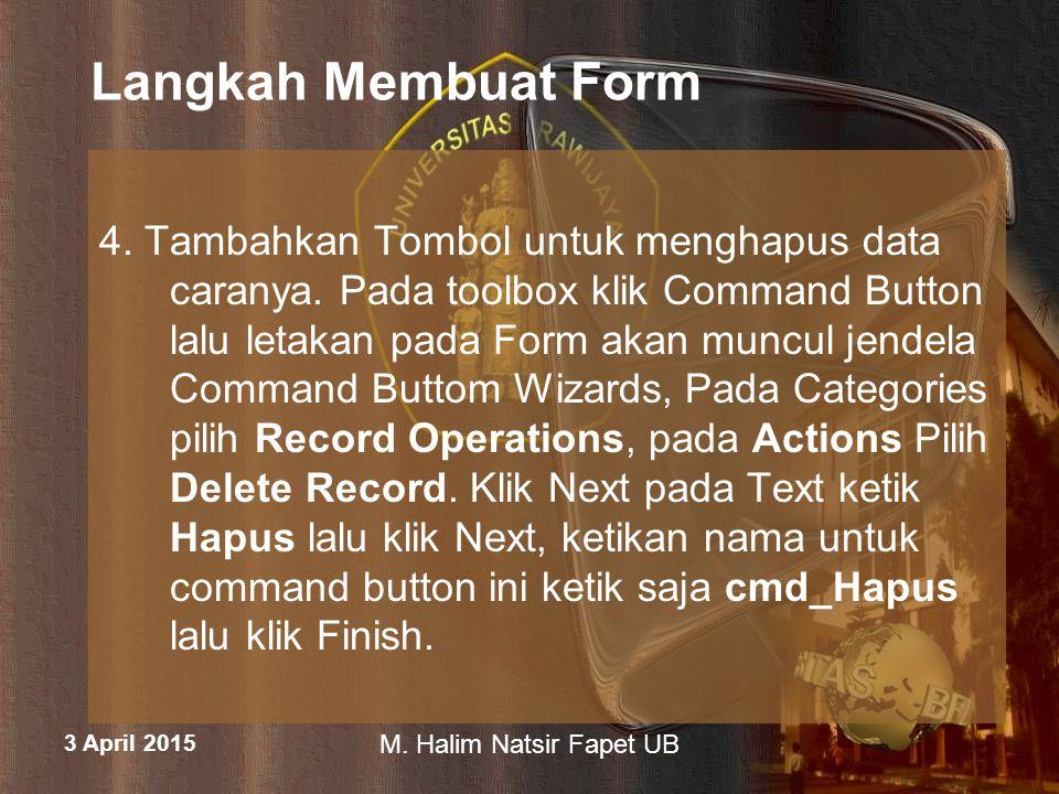 3 April 2015 M. Halim Natsir Fapet UB Langkah Membuat Form 4. Tambahkan Tombol untuk menghapus data caranya. Pada toolbox klik Command Button lalu let