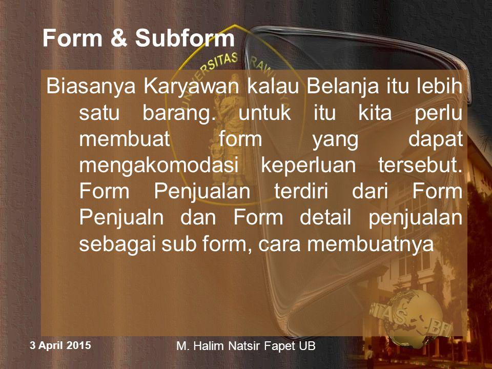 3 April 2015 M. Halim Natsir Fapet UB Form & Subform Biasanya Karyawan kalau Belanja itu lebih satu barang. untuk itu kita perlu membuat form yang dap