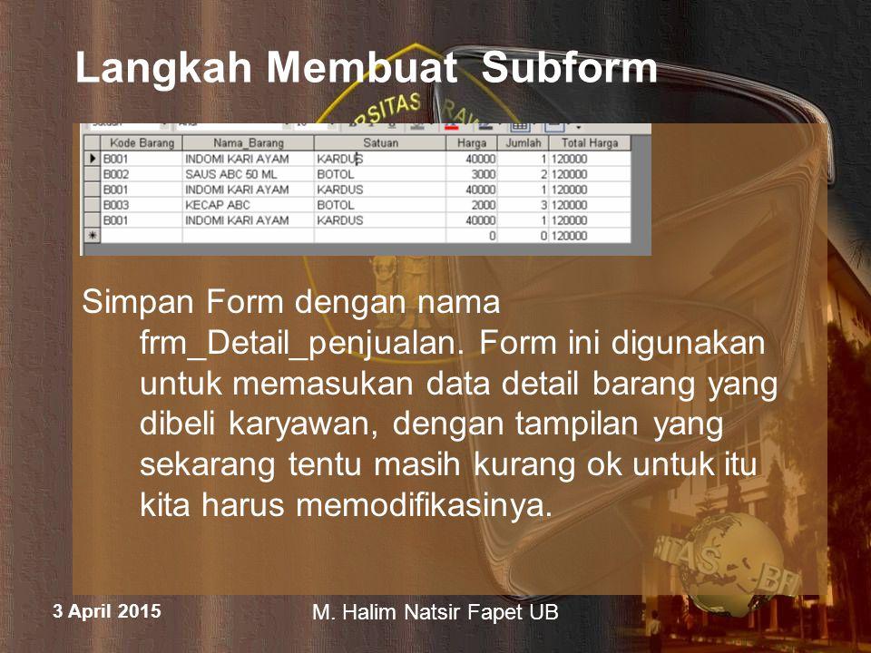 3 April 2015 M. Halim Natsir Fapet UB Langkah Membuat Subform Simpan Form dengan nama frm_Detail_penjualan. Form ini digunakan untuk memasukan data de