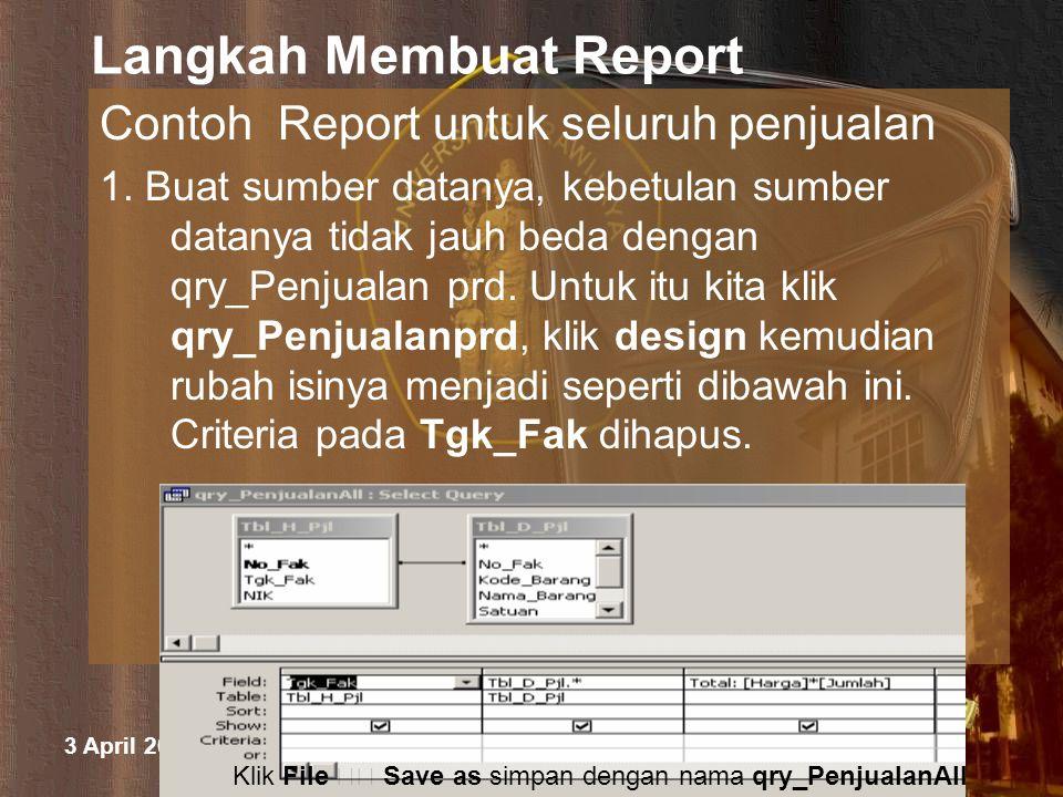 3 April 2015 M. Halim Natsir Fapet UB Langkah Membuat Report Contoh Report untuk seluruh penjualan 1. Buat sumber datanya, kebetulan sumber datanya ti