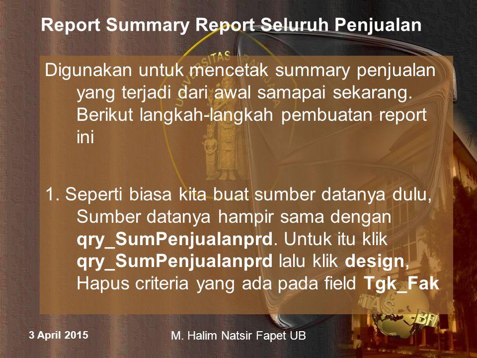 3 April 2015 M. Halim Natsir Fapet UB Report Summary Report Seluruh Penjualan Digunakan untuk mencetak summary penjualan yang terjadi dari awal samapa