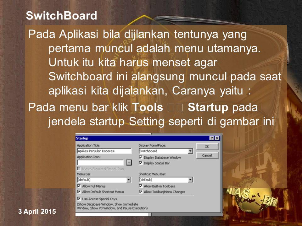 3 April 2015 M. Halim Natsir Fapet UB SwitchBoard Pada Aplikasi bila dijlankan tentunya yang pertama muncul adalah menu utamanya. Untuk itu kita harus
