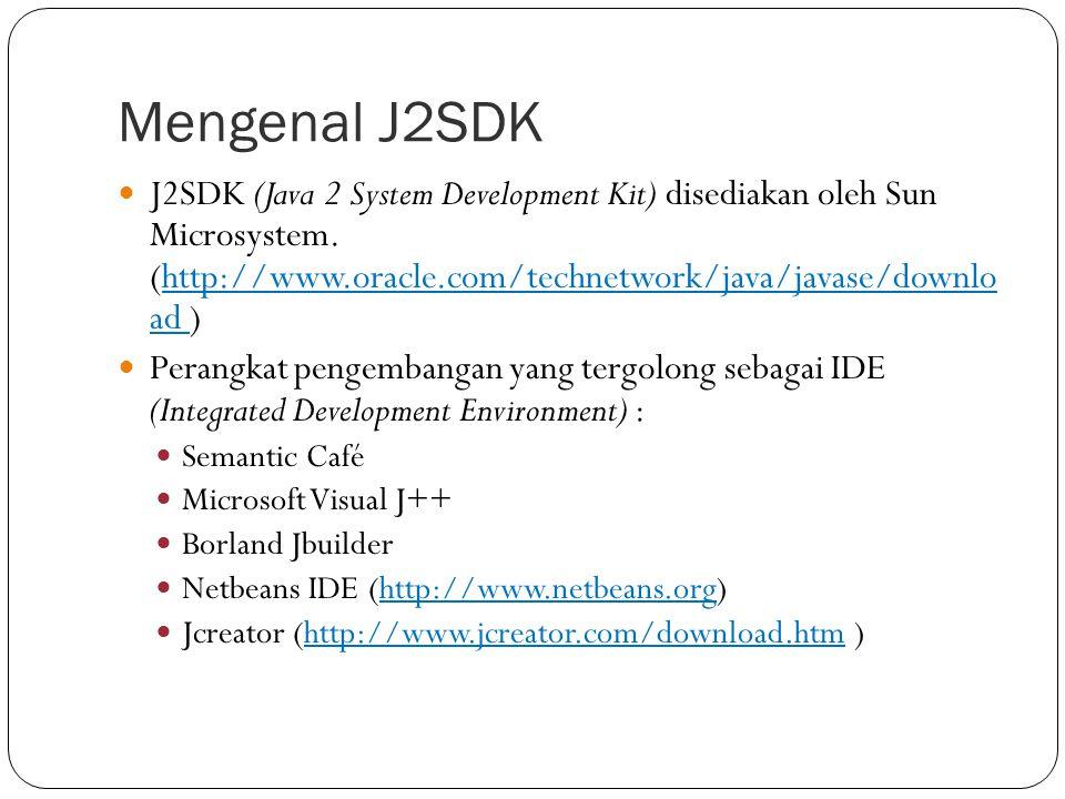 Mengenal J2SDK J2SDK (Java 2 System Development Kit) disediakan oleh Sun Microsystem. (http://www.oracle.com/technetwork/java/javase/downlo ad ) Peran