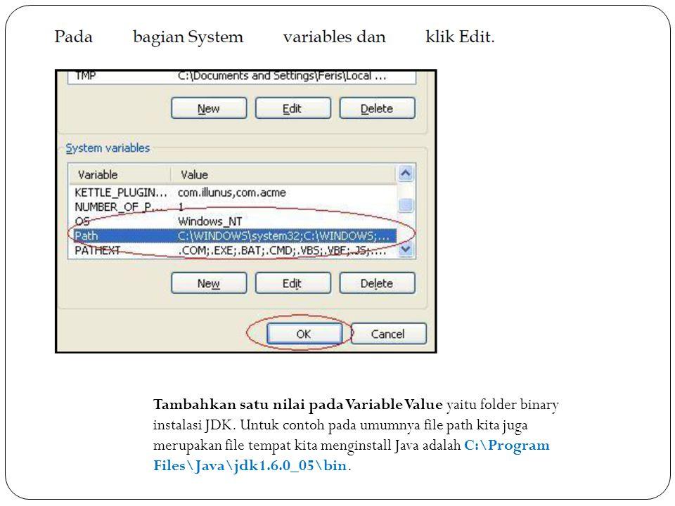 Tambahkan satu nilai pada Variable Value yaitu folder binary instalasi JDK. Untuk contoh pada umumnya file path kita juga merupakan file tempat kita m
