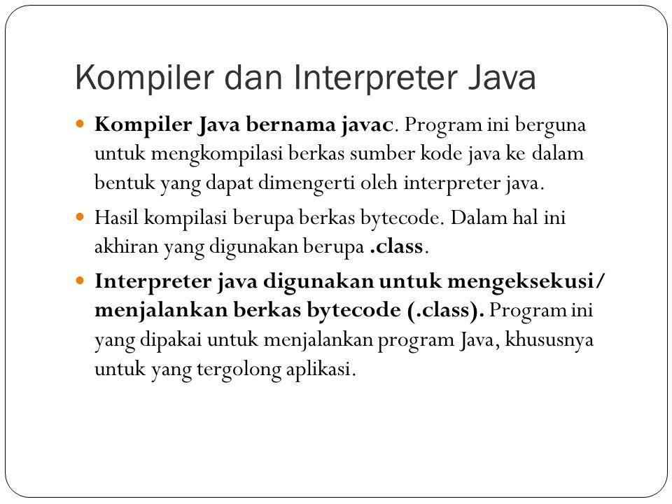 Kompiler dan Interpreter Java Kompiler Java bernama javac. Program ini berguna untuk mengkompilasi berkas sumber kode java ke dalam bentuk yang dapat