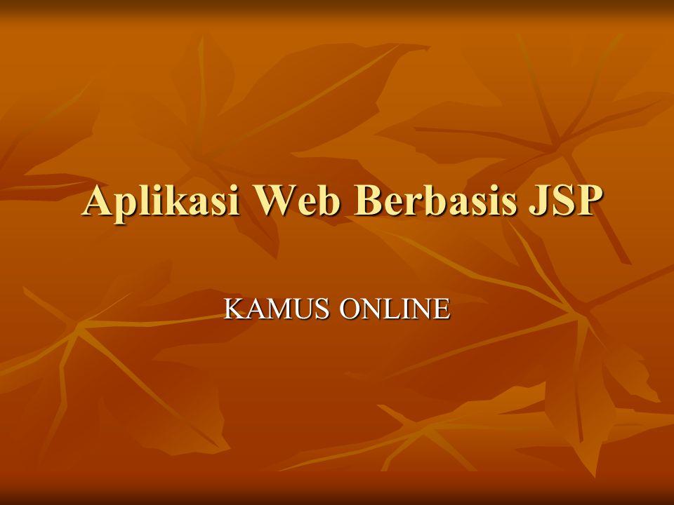 Aplikasi Web Berbasis JSP Aplikasi Web Berbasis JSP KAMUS ONLINE