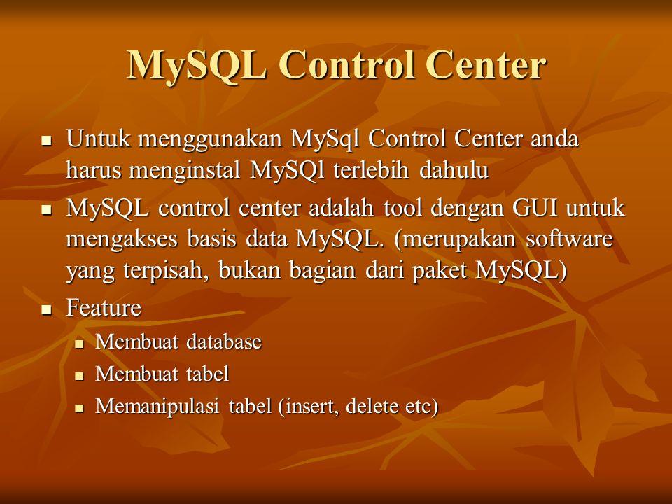 MySQL Control Center Untuk menggunakan MySql Control Center anda harus menginstal MySQl terlebih dahulu Untuk menggunakan MySql Control Center anda ha