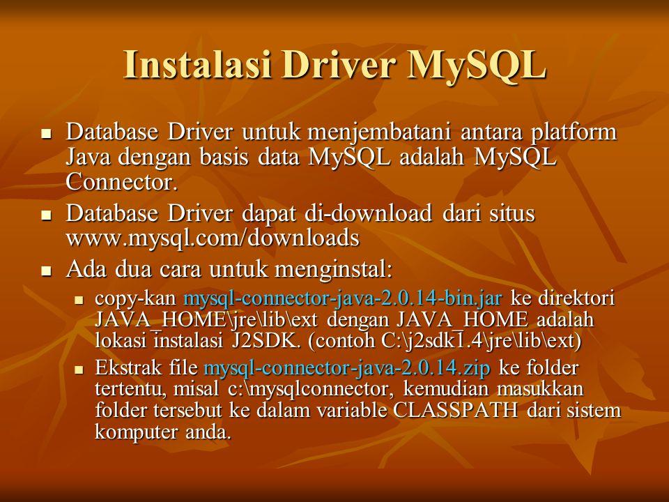 Instalasi Driver MySQL Database Driver untuk menjembatani antara platform Java dengan basis data MySQL adalah MySQL Connector. Database Driver untuk m