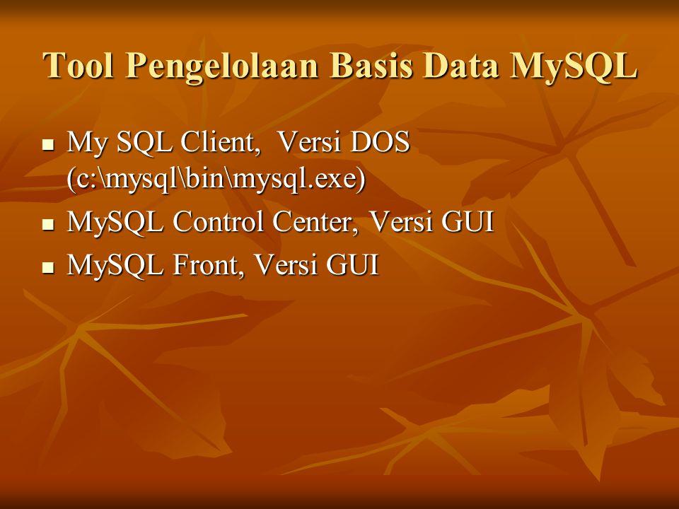 Tool Pengelolaan Basis Data MySQL My SQL Client, Versi DOS (c:\mysql\bin\mysql.exe) My SQL Client, Versi DOS (c:\mysql\bin\mysql.exe) MySQL Control Ce