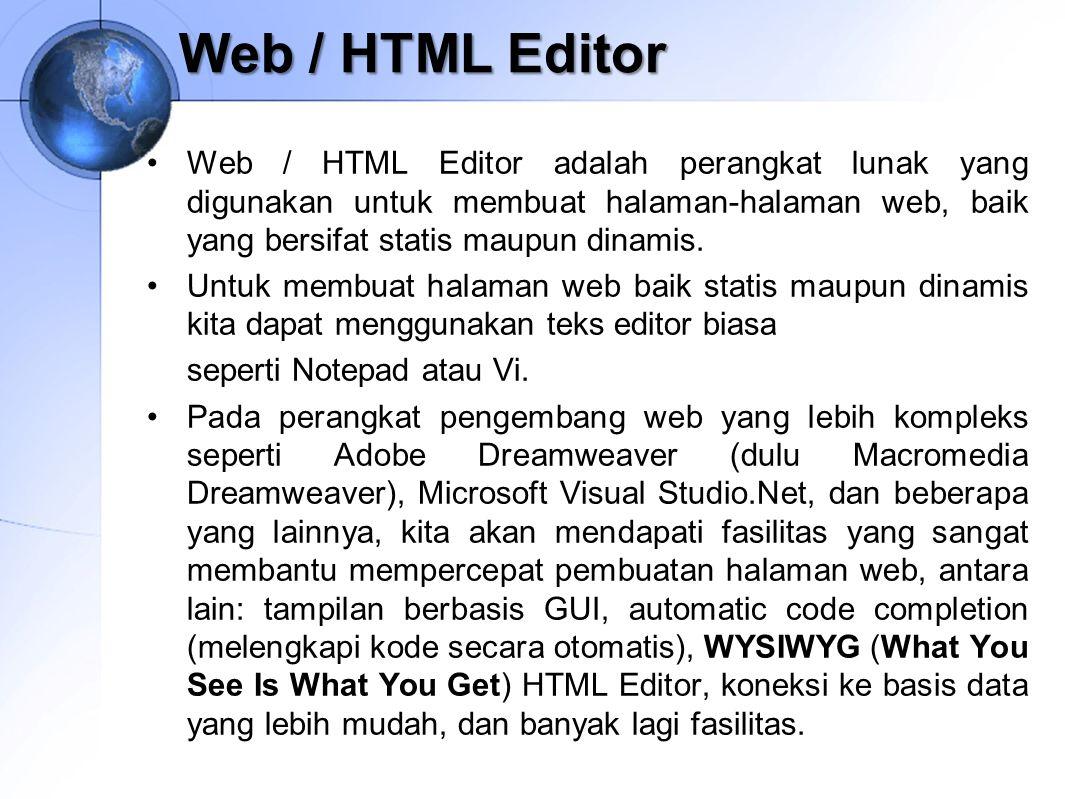 Web / HTML Editor Web / HTML Editor adalah perangkat lunak yang digunakan untuk membuat halaman-halaman web, baik yang bersifat statis maupun dinamis.