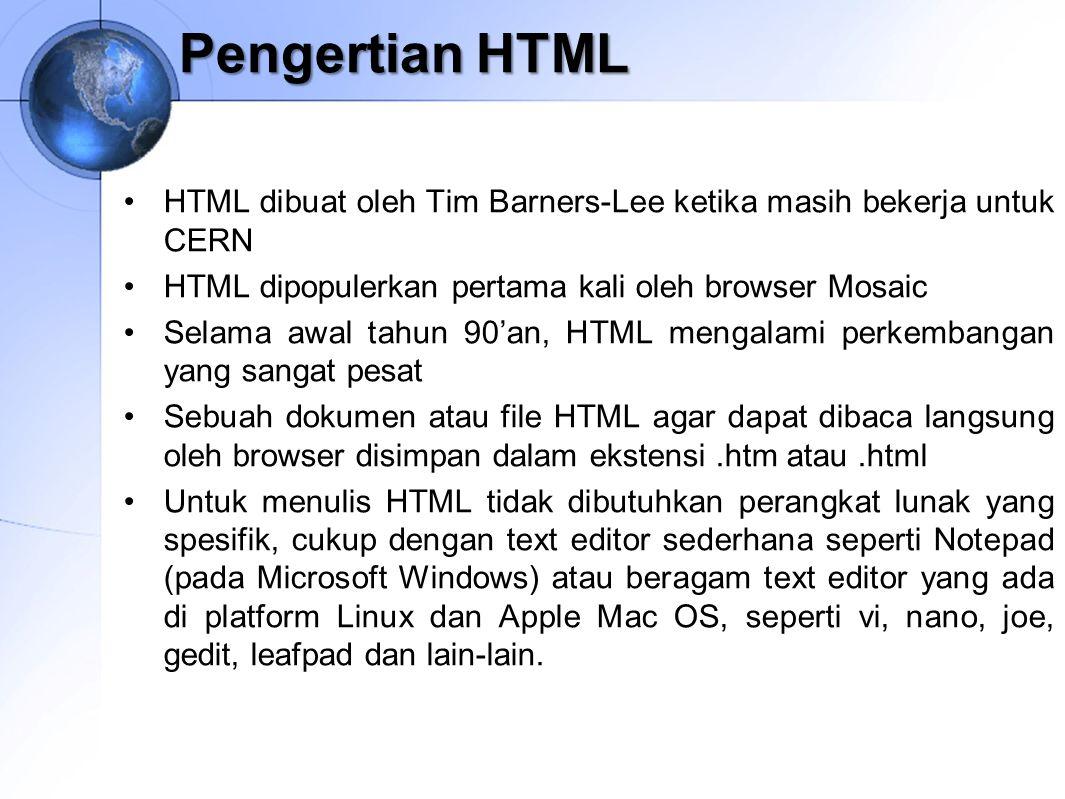 Pengertian HTML HTML dibuat oleh Tim Barners-Lee ketika masih bekerja untuk CERN HTML dipopulerkan pertama kali oleh browser Mosaic Selama awal tahun
