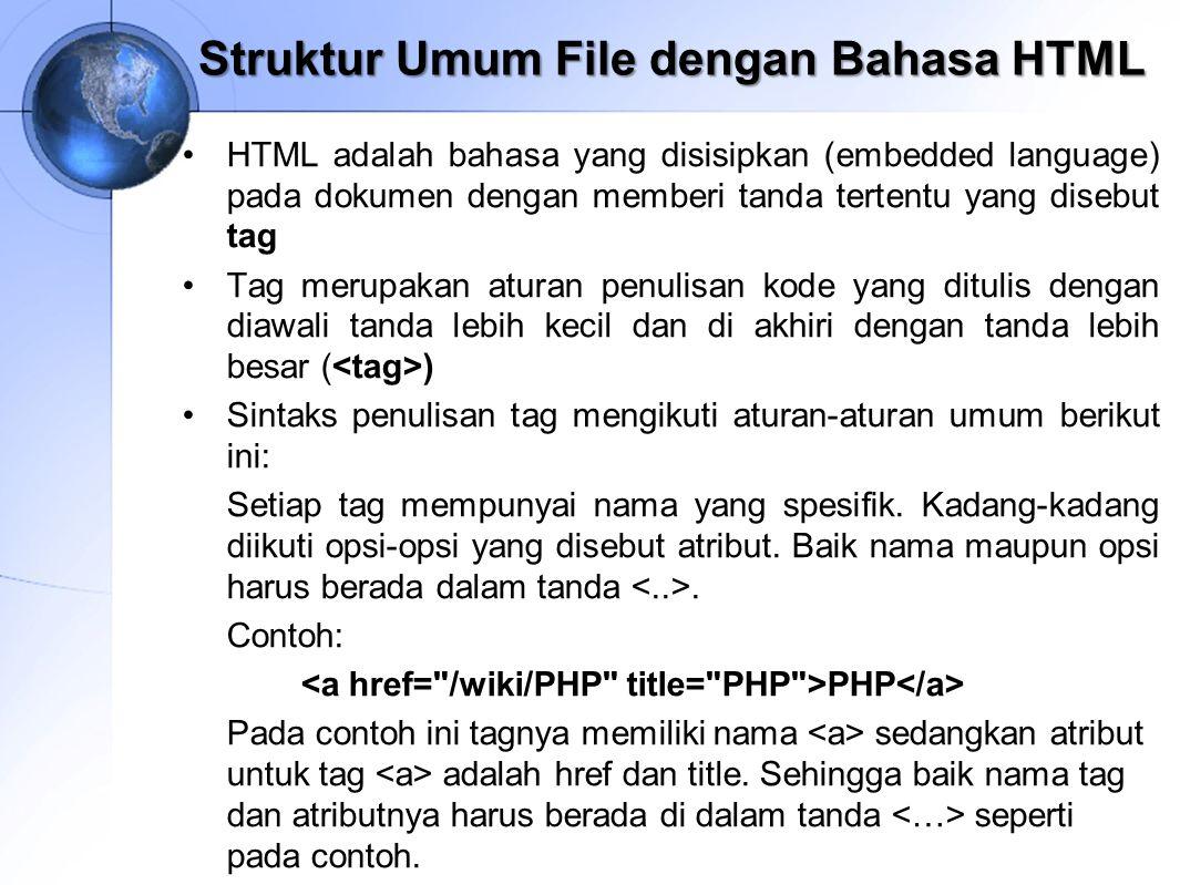 Struktur Umum File dengan Bahasa HTML HTML adalah bahasa yang disisipkan (embedded language) pada dokumen dengan memberi tanda tertentu yang disebut t