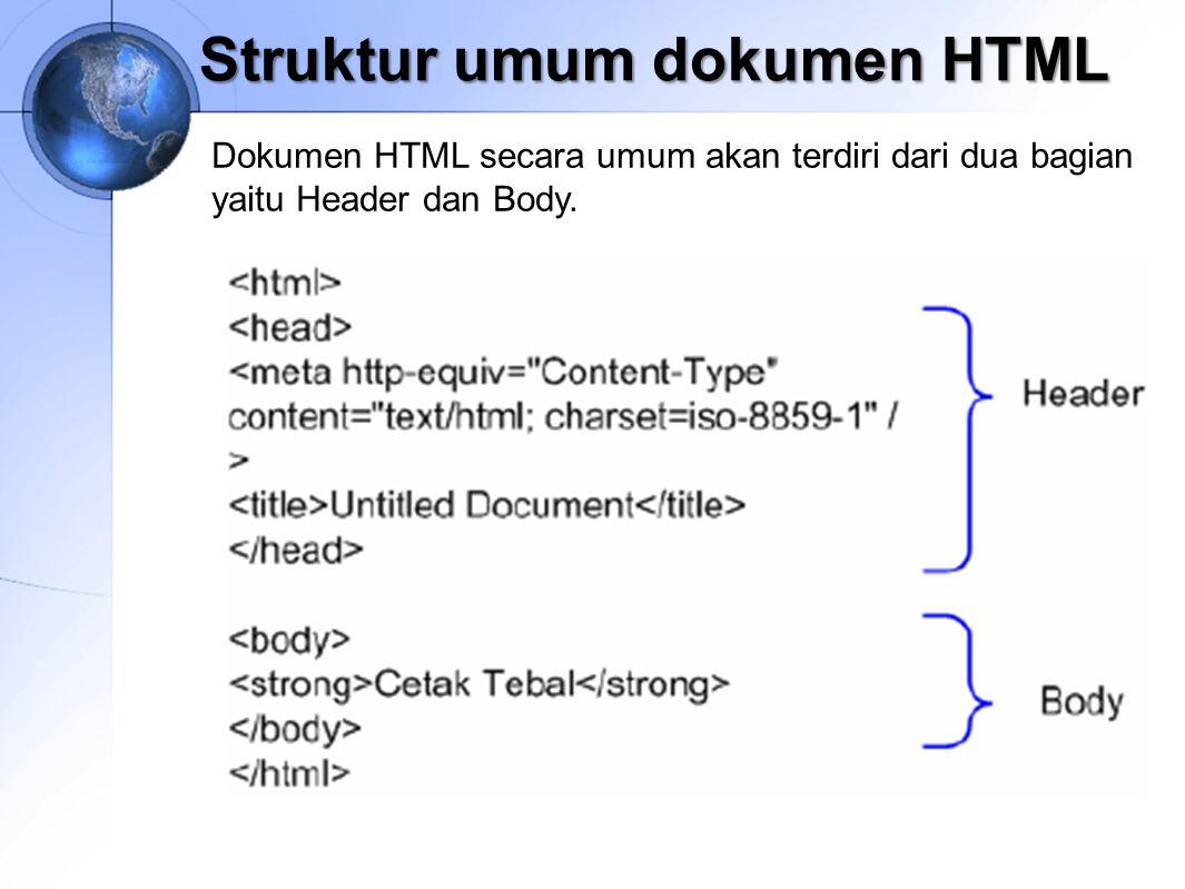 Struktur umum dokumen HTML Dokumen HTML secara umum akan terdiri dari dua bagian yaitu Header dan Body.