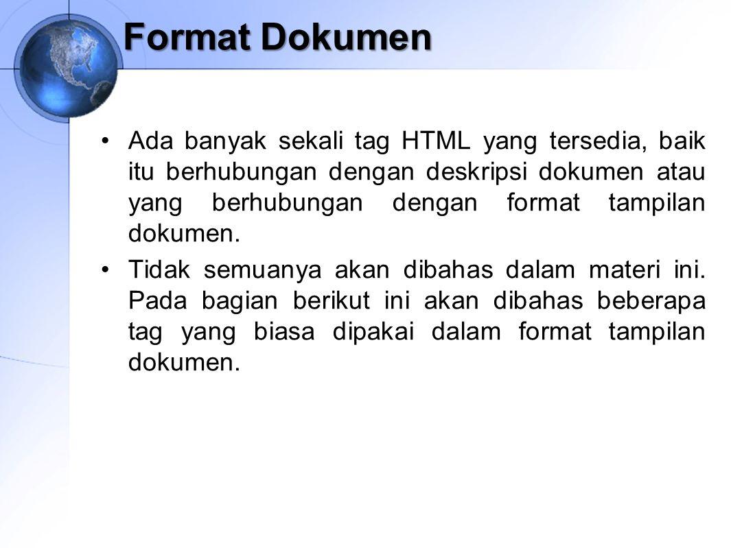 Format Dokumen Ada banyak sekali tag HTML yang tersedia, baik itu berhubungan dengan deskripsi dokumen atau yang berhubungan dengan format tampilan do