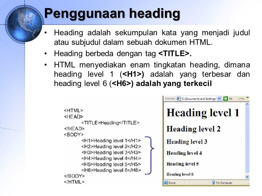 Penggunaan heading Heading adalah sekumpulan kata yang menjadi judul atau subjudul dalam sebuah dokumen HTML. Heading berbeda dengan tag. HTML menyedi