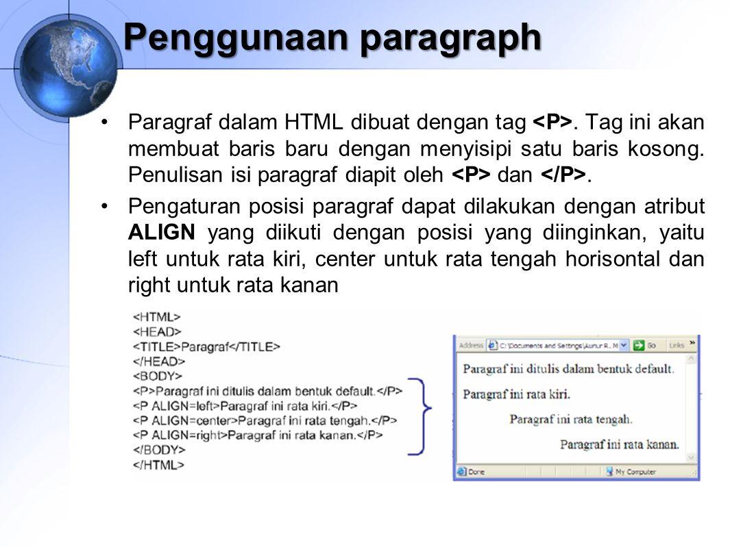 Penggunaan paragraph Paragraf dalam HTML dibuat dengan tag. Tag ini akan membuat baris baru dengan menyisipi satu baris kosong. Penulisan isi paragraf